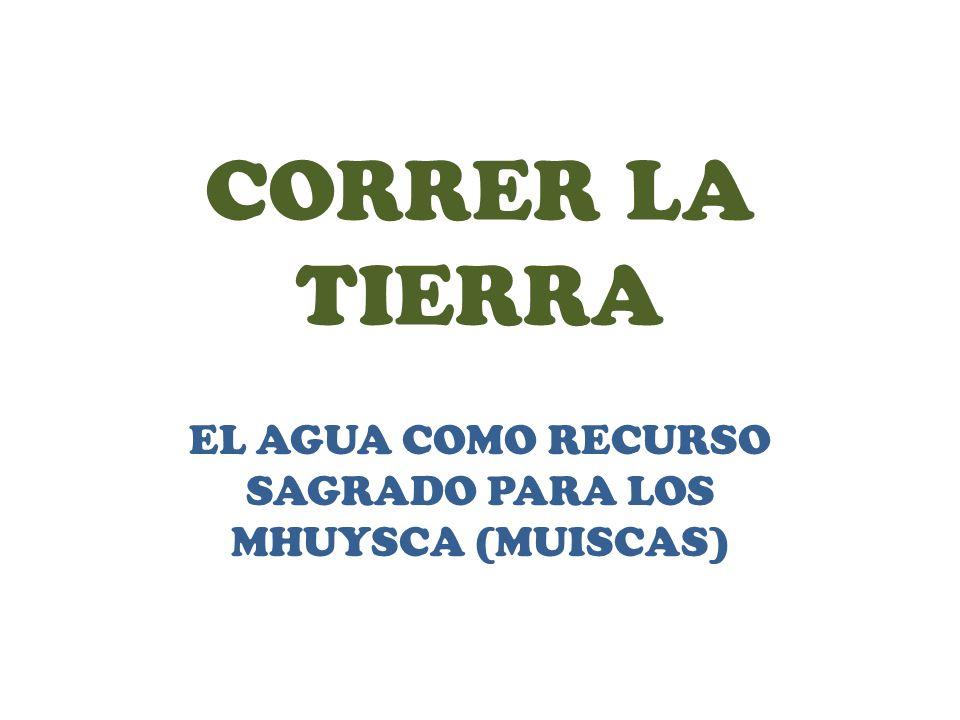 EL AGUA COMO RECURSO SAGRADO PARA LOS MHUYSCA (MUISCAS)