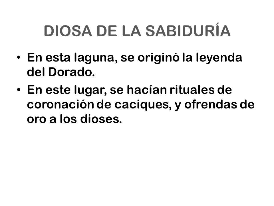 DIOSA DE LA SABIDURÍA En esta laguna, se originó la leyenda del Dorado.