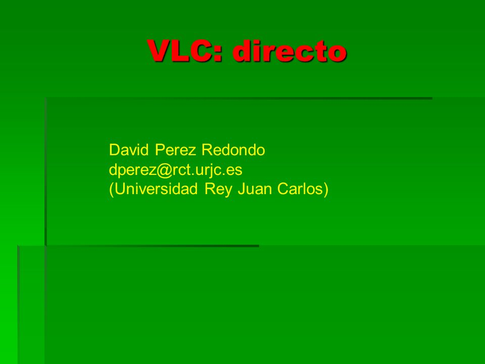 VLC: directo David Perez Redondo dperez@rct.urjc.es