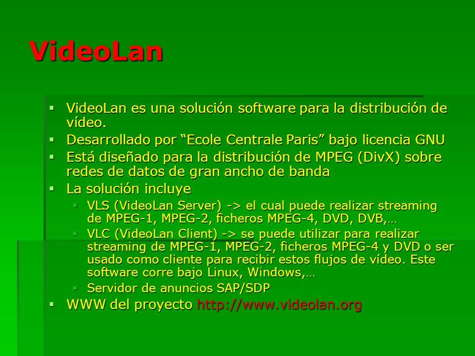 VideoLan VideoLan es una solución software para la distribución de vídeo. Desarrollado por Ecole Centrale Paris bajo licencia GNU.