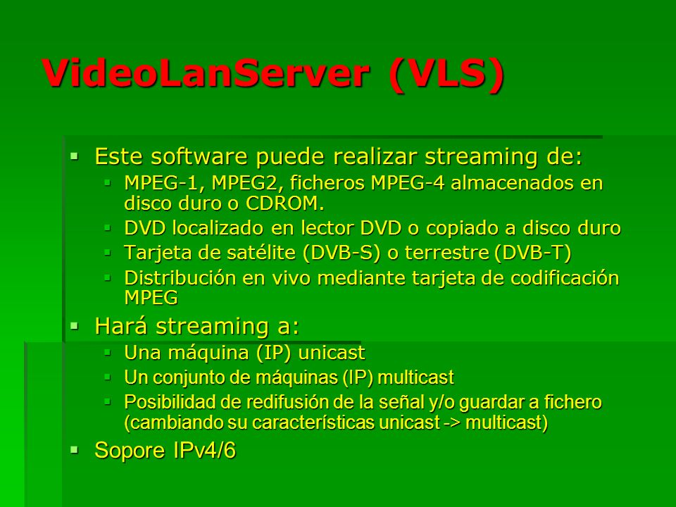 VideoLanServer (VLS) Este software puede realizar streaming de: