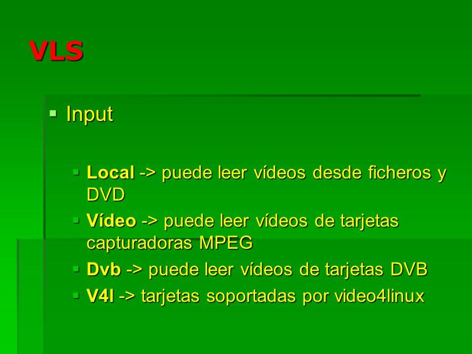 VLS Input Local -> puede leer vídeos desde ficheros y DVD