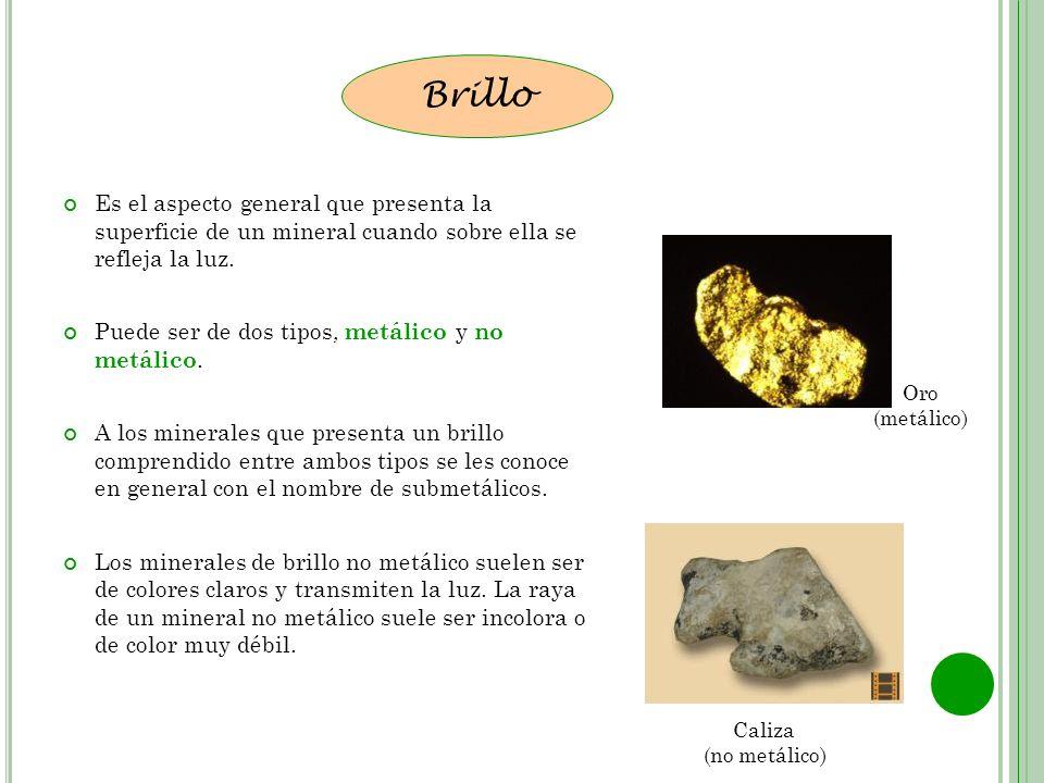 Brillo Es el aspecto general que presenta la superficie de un mineral cuando sobre ella se refleja la luz.