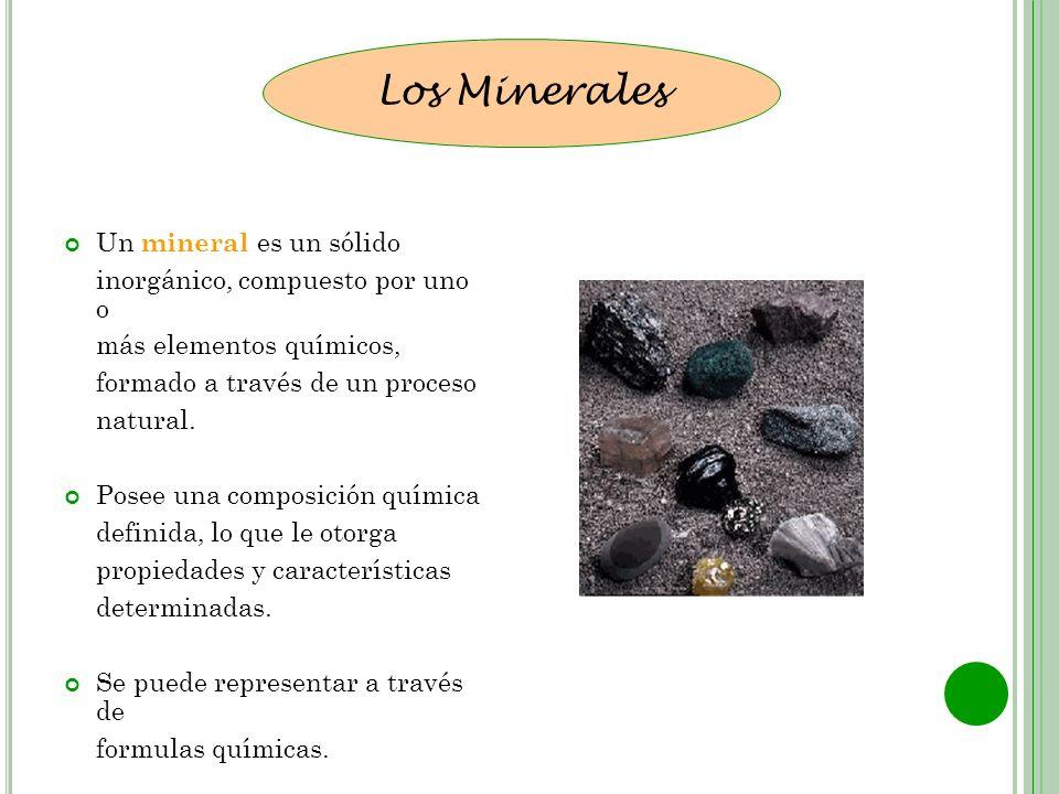 Los Minerales Un mineral es un sólido inorgánico, compuesto por uno o