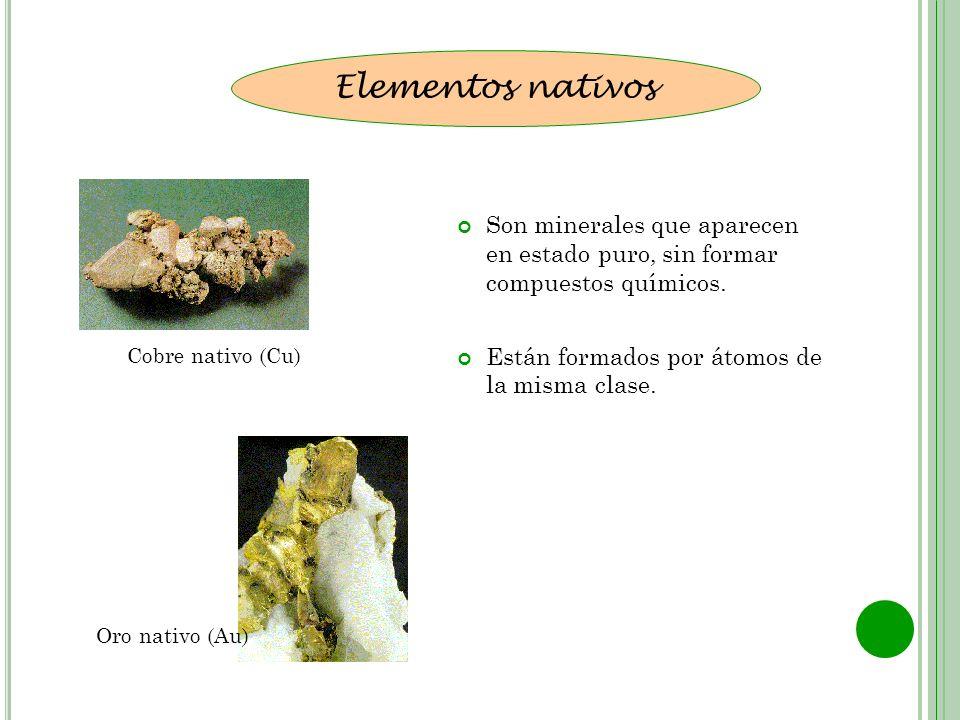 Elementos nativos Son minerales que aparecen en estado puro, sin formar compuestos químicos. Están formados por átomos de la misma clase.