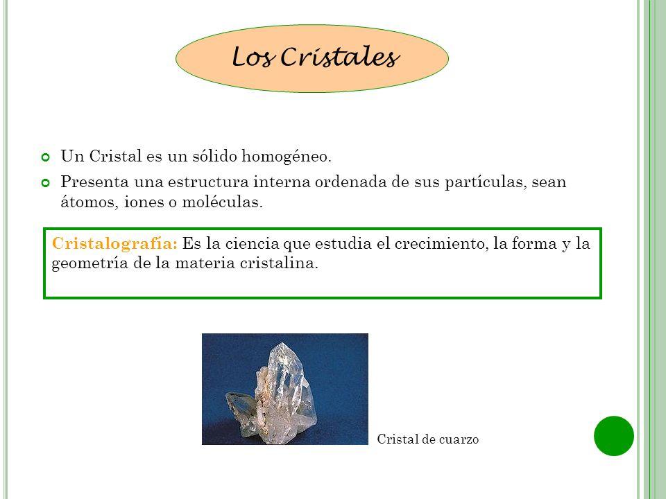Los Cristales Un Cristal es un sólido homogéneo.