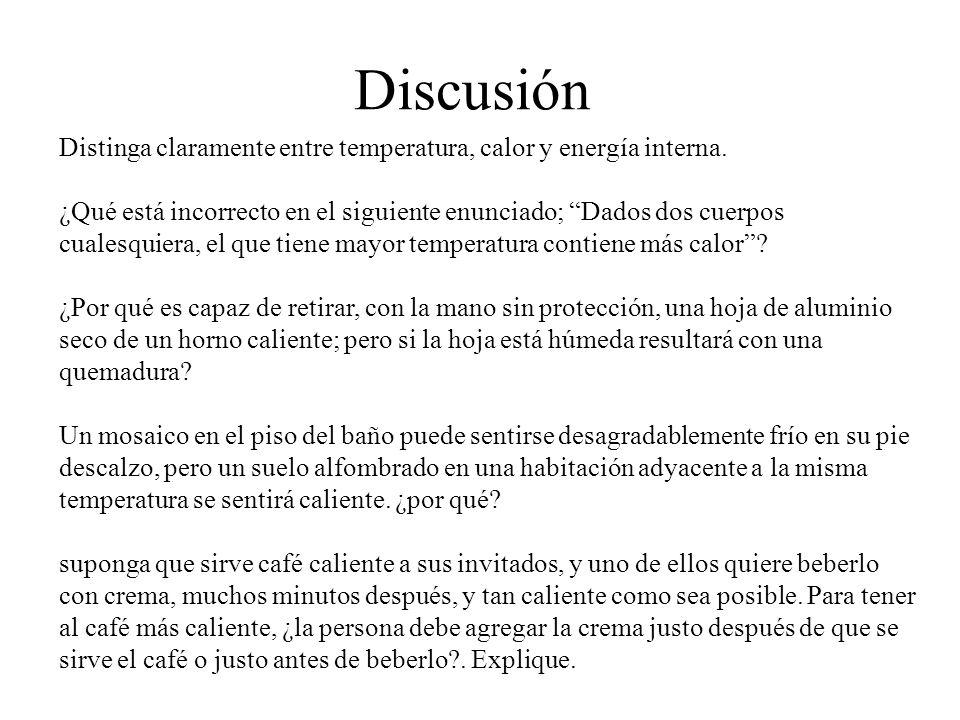 Discusión Distinga claramente entre temperatura, calor y energía interna.