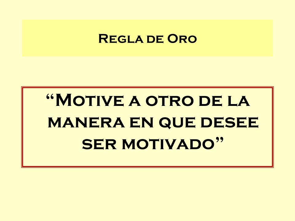 Motive a otro de la manera en que desee ser motivado