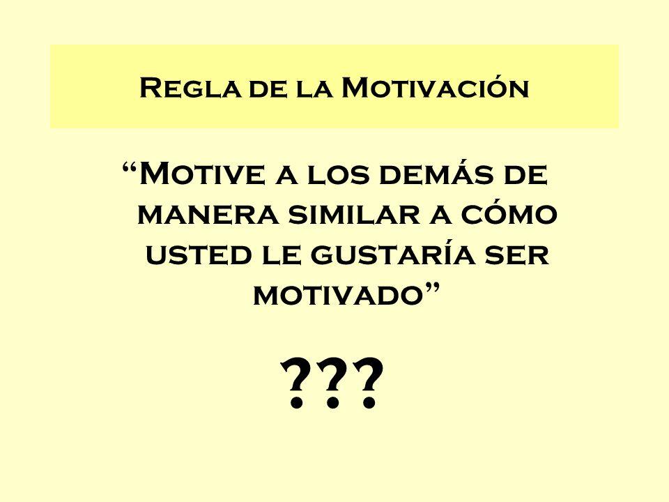 Regla de la Motivación Motive a los demás de manera similar a cómo usted le gustaría ser motivado