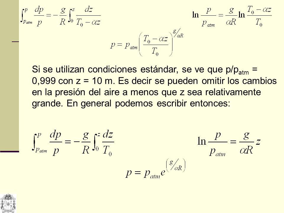 Si se utilizan condiciones estándar, se ve que p/patm = 0,999 con z = 10 m.