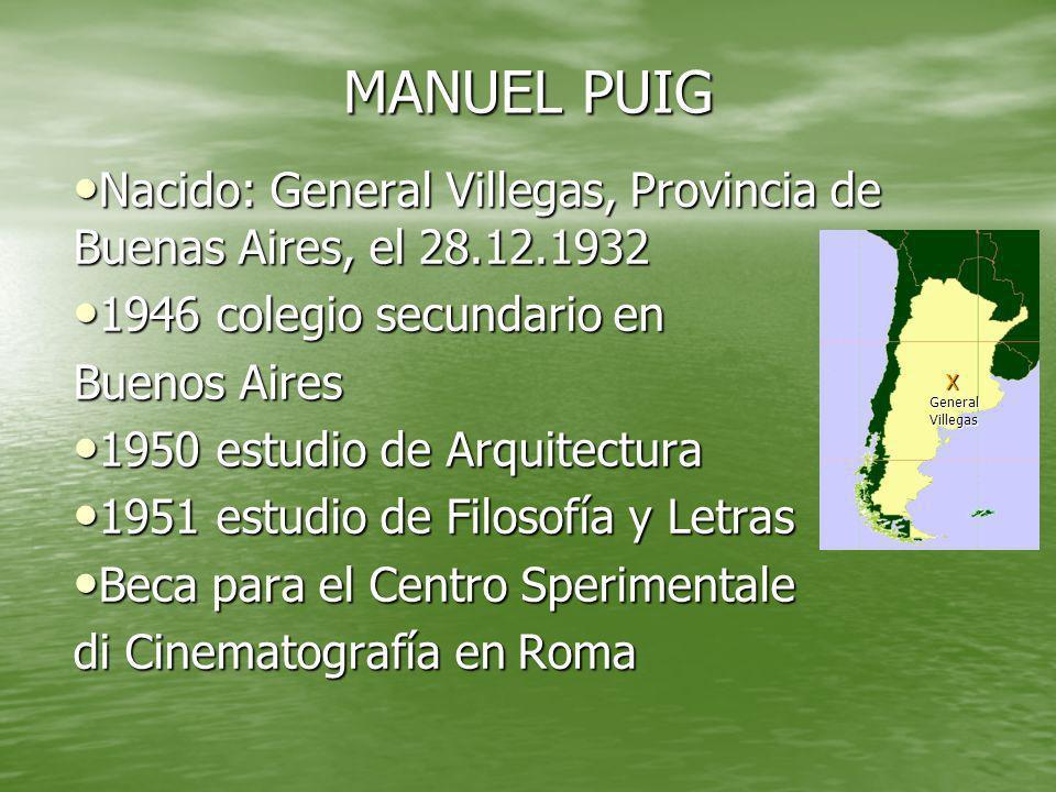 MANUEL PUIG Nacido: General Villegas, Provincia de Buenas Aires, el 28.12.1932. 1946 colegio secundario en.
