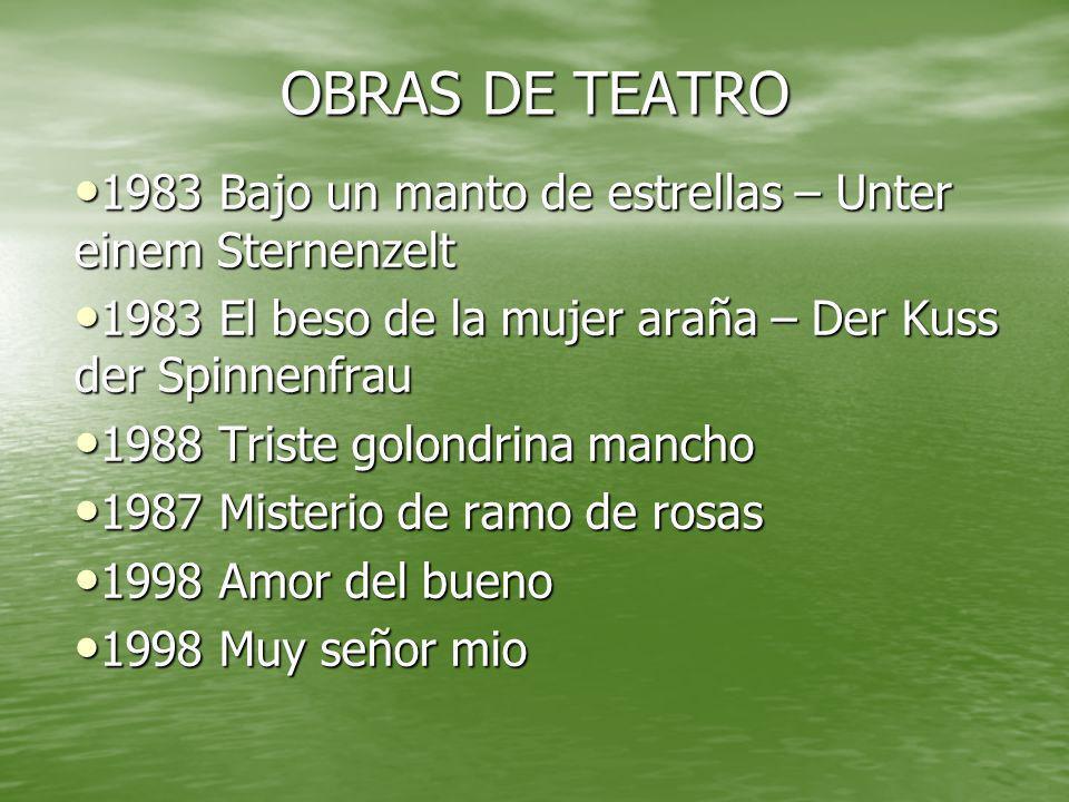 OBRAS DE TEATRO 1983 Bajo un manto de estrellas – Unter einem Sternenzelt. 1983 El beso de la mujer araña – Der Kuss der Spinnenfrau.