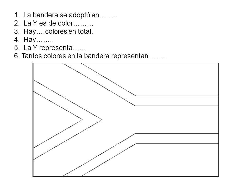 La bandera se adoptó en…….. 2. La Y es de color………
