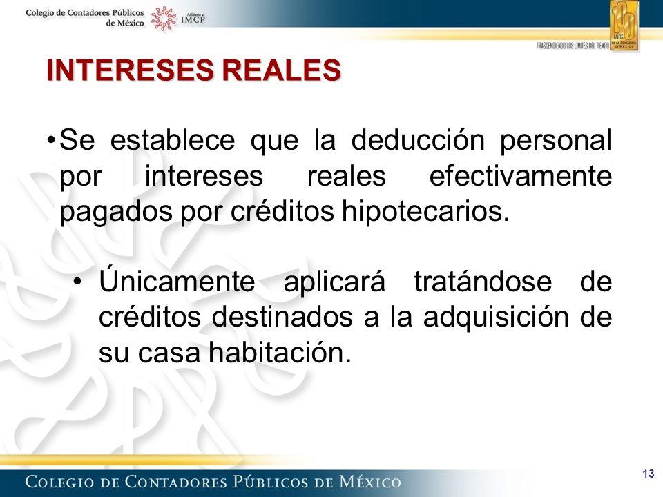 INTERESES REALES Se establece que la deducción personal por intereses reales efectivamente pagados por créditos hipotecarios.