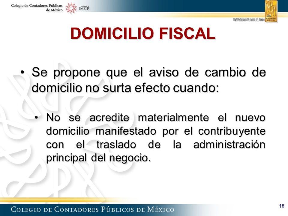 DOMICILIO FISCAL Se propone que el aviso de cambio de domicilio no surta efecto cuando: