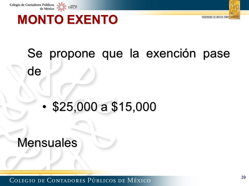 MONTO EXENTO Se propone que la exención pase de $25,000 a $15,000 Mensuales