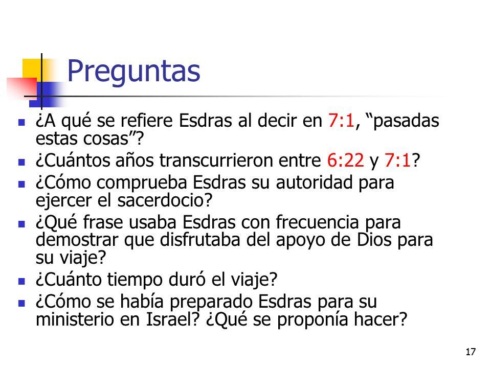 Preguntas ¿A qué se refiere Esdras al decir en 7:1, pasadas estas cosas ¿Cuántos años transcurrieron entre 6:22 y 7:1