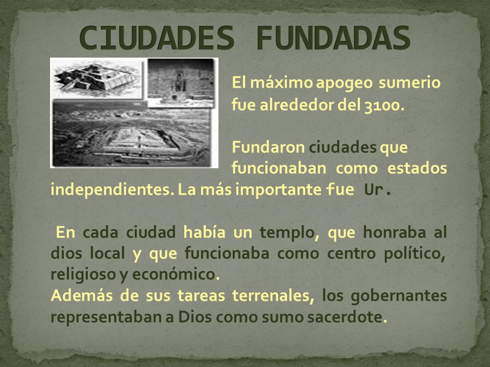 CIUDADES FUNDADAS El máximo apogeo sumerio fue alrededor del 3100.