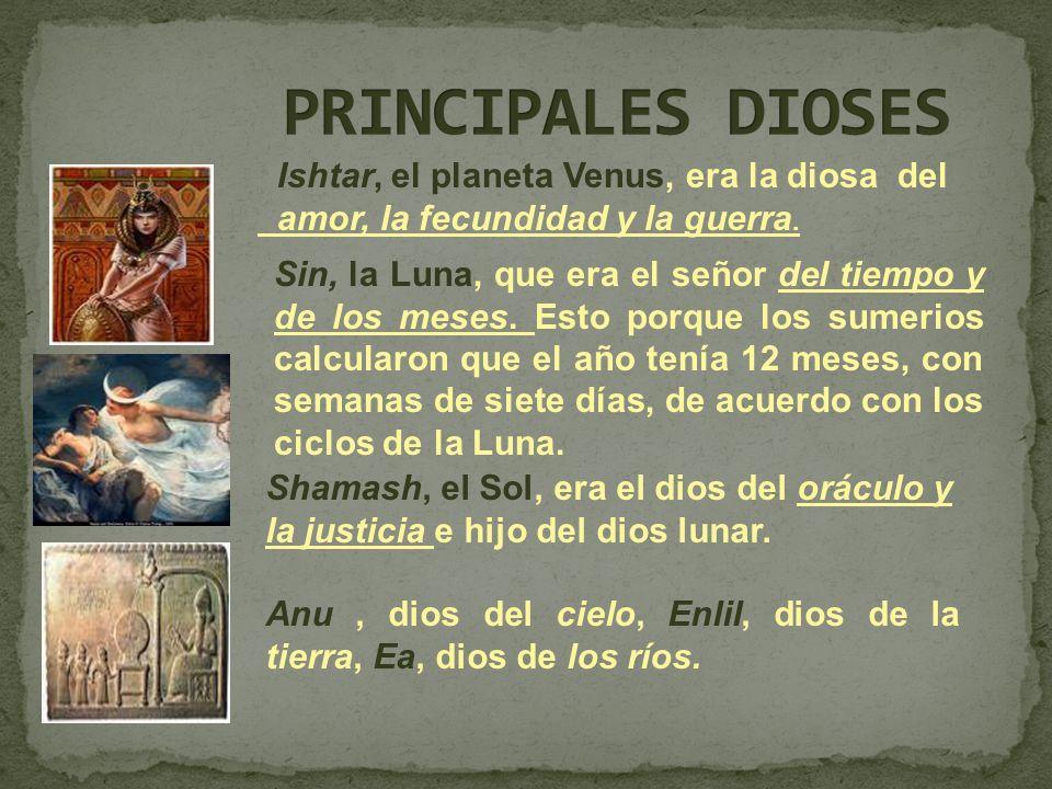 PRINCIPALES DIOSES Ishtar, el planeta Venus, era la diosa del