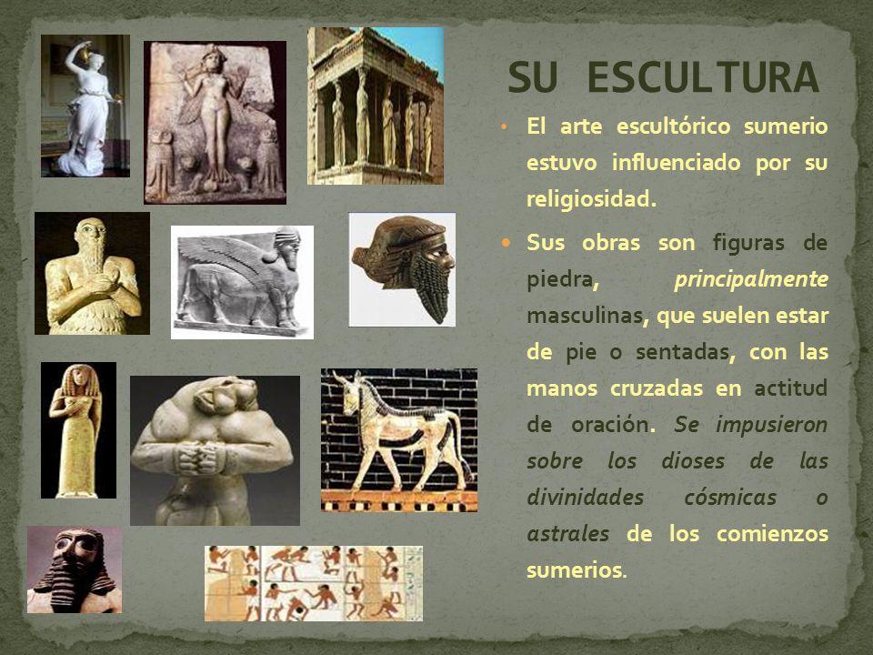 SU ESCULTURA El arte escultórico sumerio estuvo influenciado por su religiosidad.