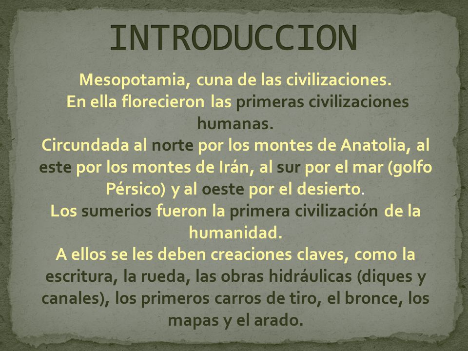 INTRODUCCION Mesopotamia, cuna de las civilizaciones.
