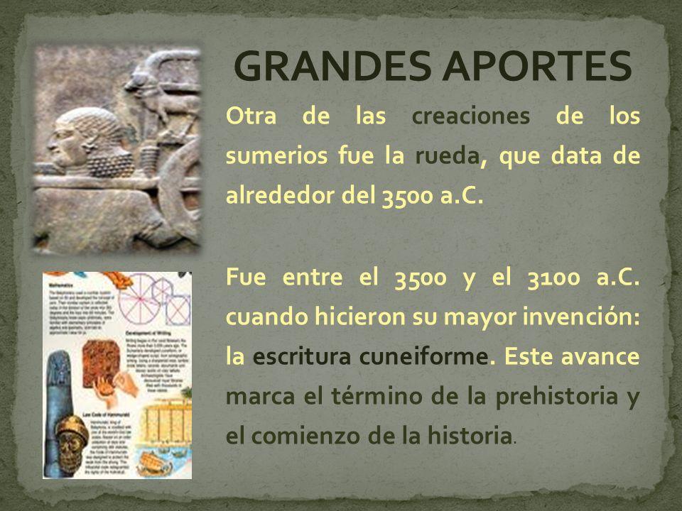 GRANDES APORTES Otra de las creaciones de los sumerios fue la rueda, que data de alrededor del 3500 a.C.