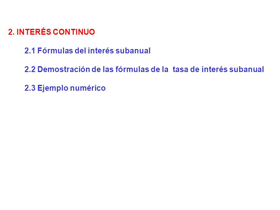 2. INTERÉS CONTINUO 2.1 Fórmulas del interés subanual. 2.2 Demostración de las fórmulas de la tasa de interés subanual.
