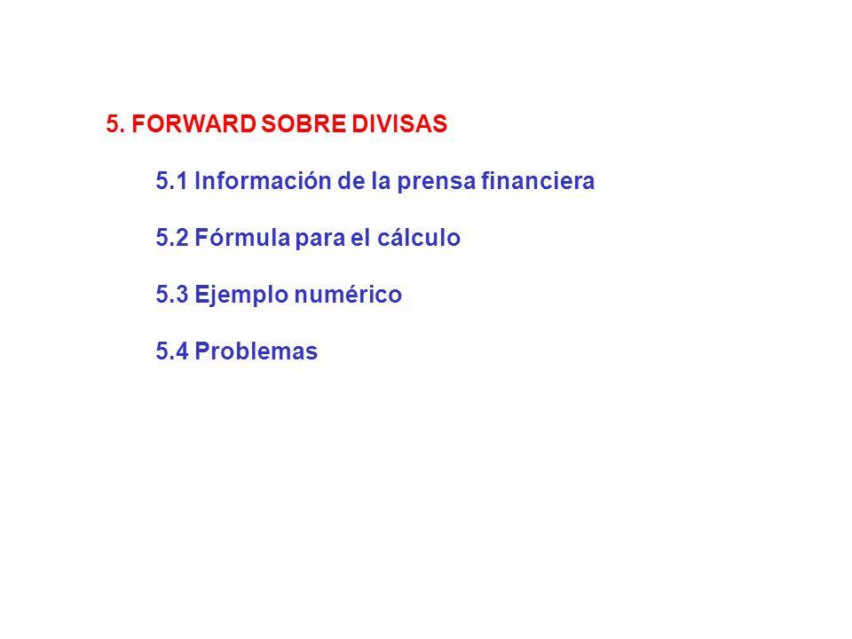 5. FORWARD SOBRE DIVISAS 5.1 Información de la prensa financiera. 5.2 Fórmula para el cálculo. 5.3 Ejemplo numérico.