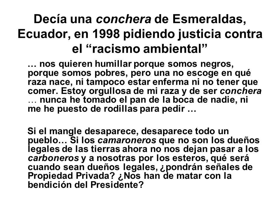 Decía una conchera de Esmeraldas, Ecuador, en 1998 pidiendo justicia contra el racismo ambiental