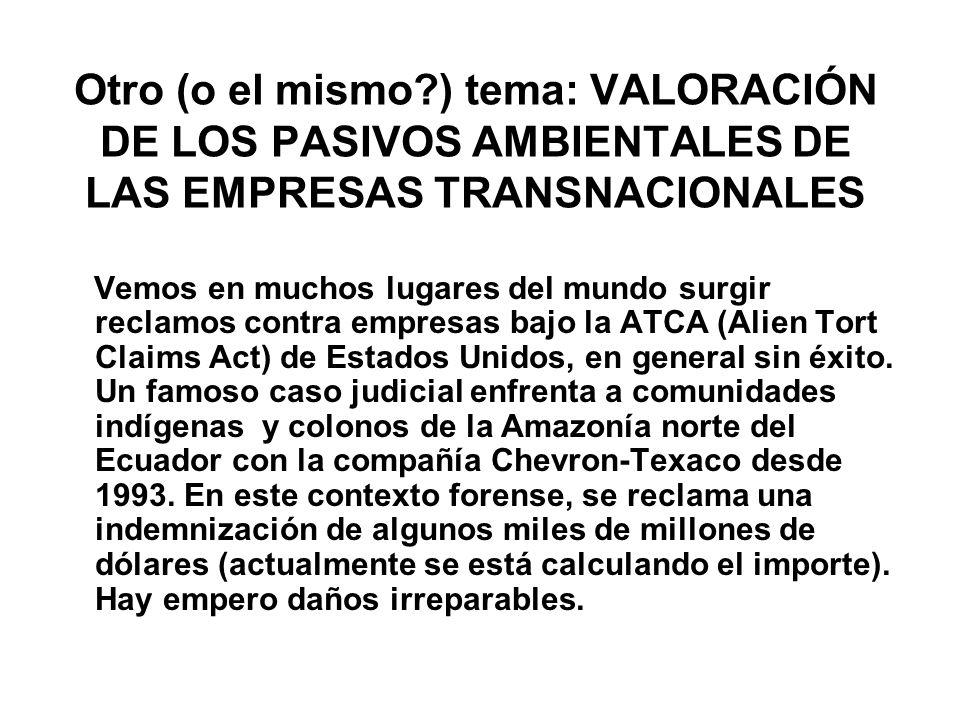 Otro (o el mismo ) tema: VALORACIÓN DE LOS PASIVOS AMBIENTALES DE LAS EMPRESAS TRANSNACIONALES