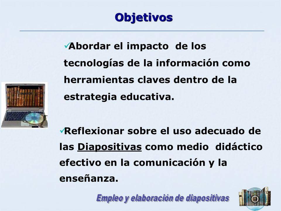 Objetivos Abordar el impacto de los tecnologías de la información como herramientas claves dentro de la estrategia educativa.