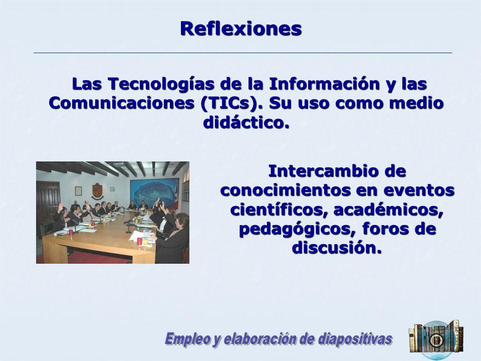 Reflexiones Las Tecnologías de la Información y las Comunicaciones (TICs). Su uso como medio didáctico.