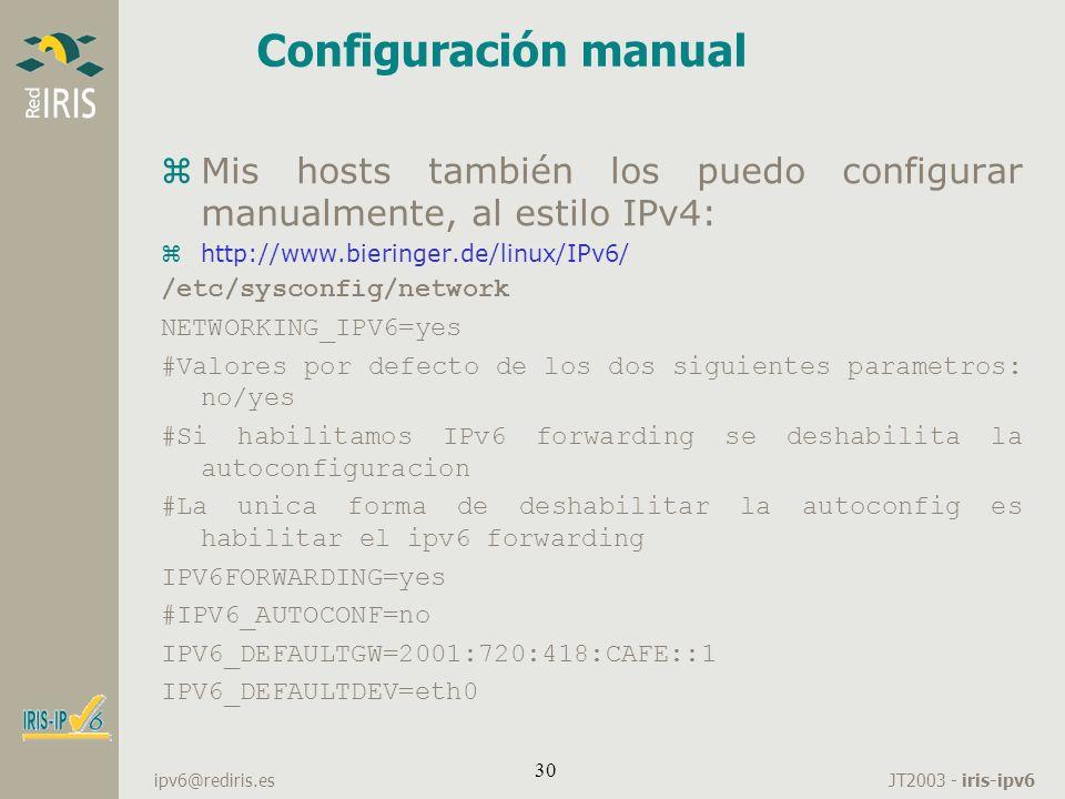 Configuración manual Mis hosts también los puedo configurar manualmente, al estilo IPv4: http://www.bieringer.de/linux/IPv6/