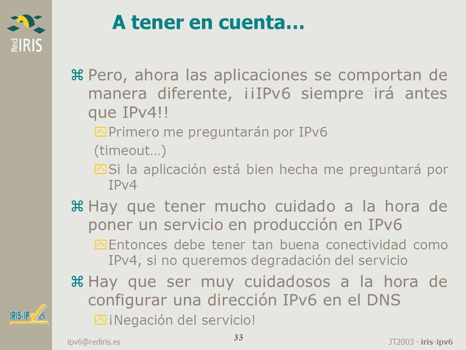 A tener en cuenta… Pero, ahora las aplicaciones se comportan de manera diferente, ¡¡IPv6 siempre irá antes que IPv4!!