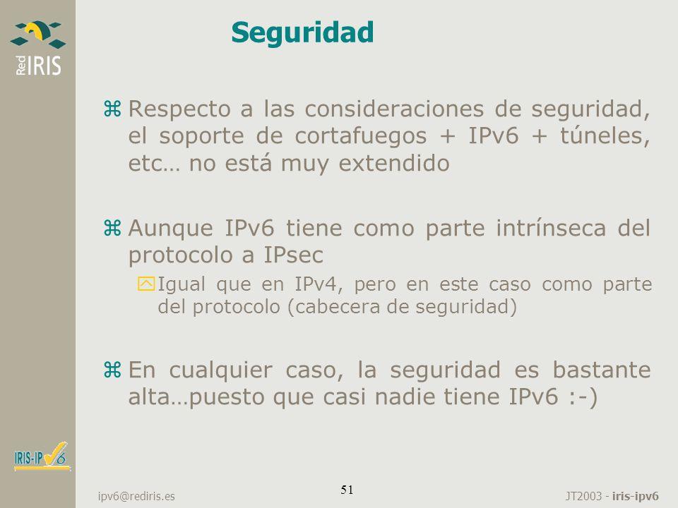 Seguridad Respecto a las consideraciones de seguridad, el soporte de cortafuegos + IPv6 + túneles, etc… no está muy extendido.