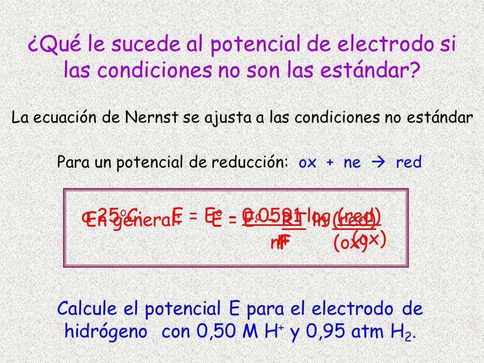 CHM 102 Sinex. ¿Qué le sucede al potencial de electrodo si las condiciones no son las estándar