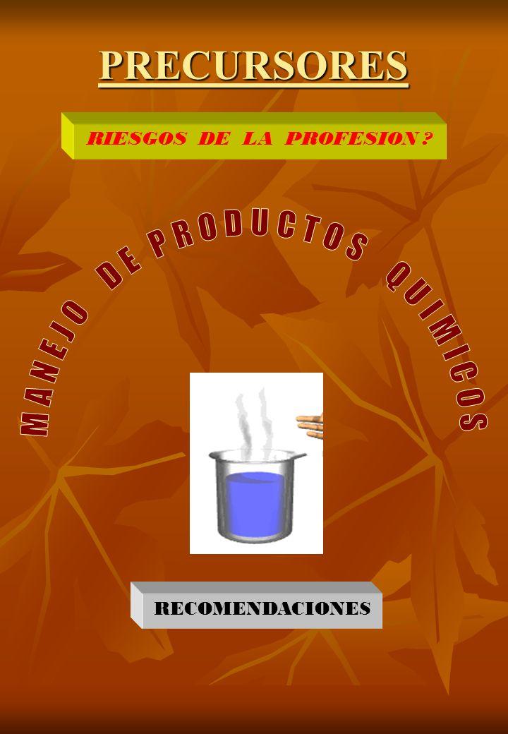 PRECURSORES MANEJO DE PRODUCTOS QUIMICOS RIESGOS DE LA PROFESION