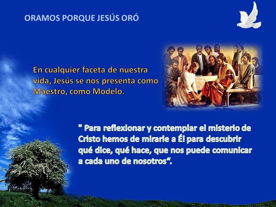 ORAMOS PORQUE JESÚS ORÓ