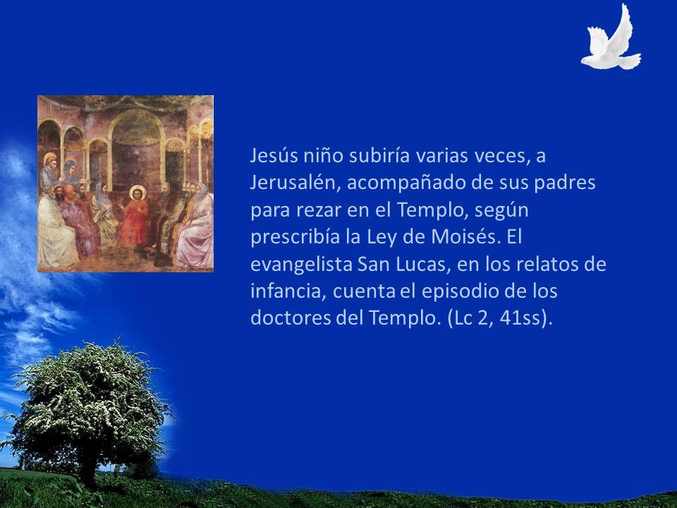 Jesús niño subiría varias veces, a Jerusalén, acompañado de sus padres para rezar en el Templo, según prescribía la Ley de Moisés.