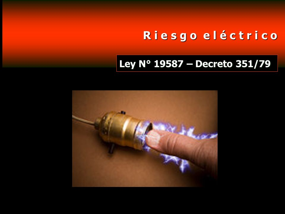 R i e s g o e l é c t r i c o Ley N° 19587 – Decreto 351/79