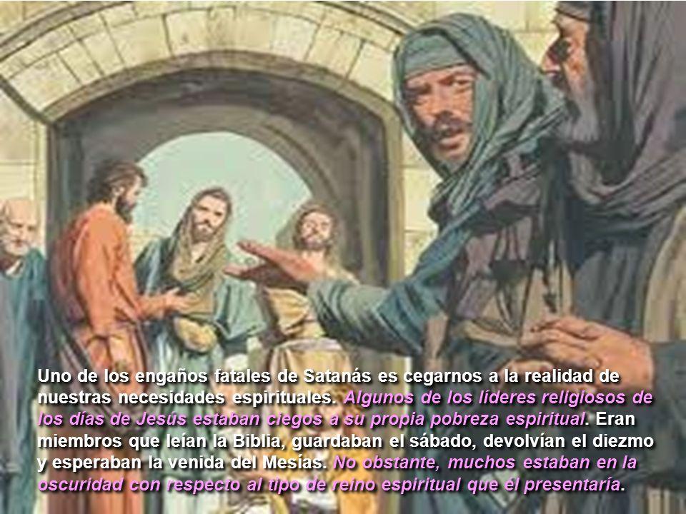 Uno de los engaños fatales de Satanás es cegarnos a la realidad de nuestras necesidades espirituales.