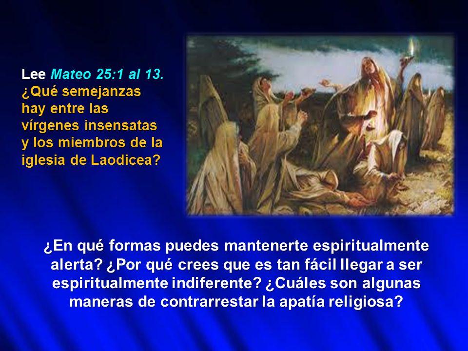 Lee Mateo 25:1 al 13. ¿Qué semejanzas hay entre las vírgenes insensatas y los miembros de la iglesia de Laodicea