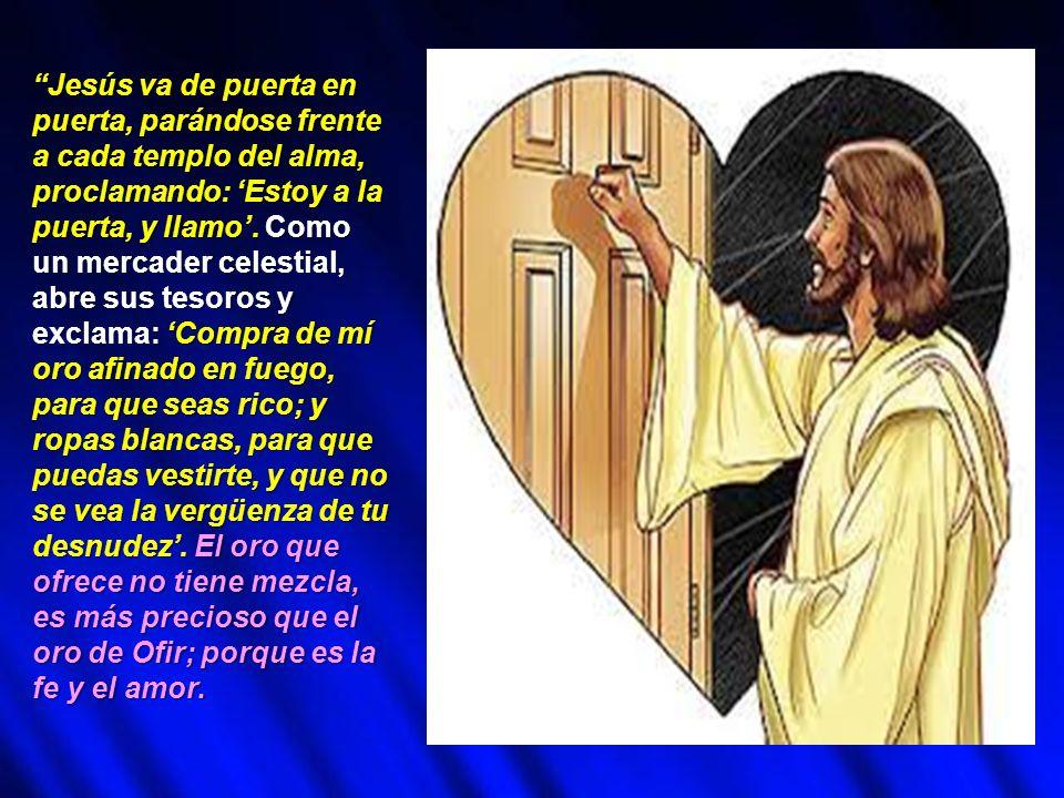 Jesús va de puerta en puerta, parándose frente a cada templo del alma, proclamando: 'Estoy a la puerta, y llamo'.
