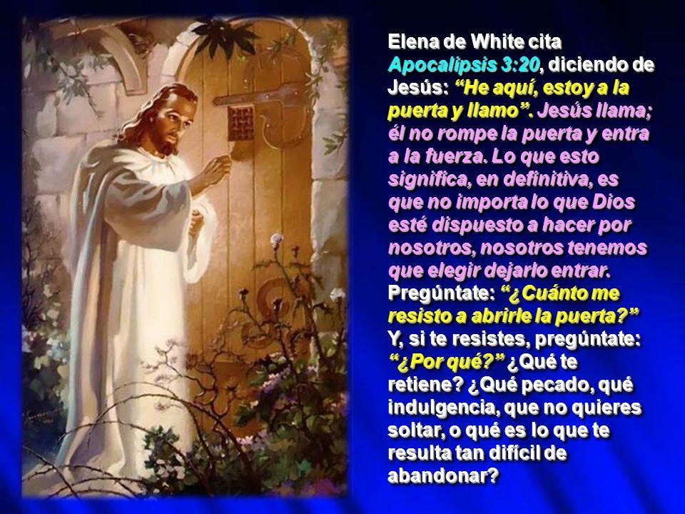 Elena de White cita Apocalipsis 3:20, diciendo de Jesús: He aquí, estoy a la puerta y llamo .