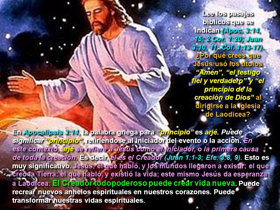 Lee los pasajes bíblicos que se indican (Apoc. 3:14, 15; 2 Cor