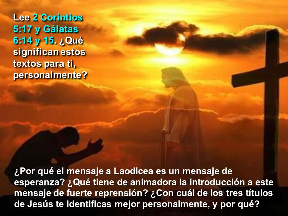 Lee 2 Corintios 5:17 y Gálatas 6:14 y 15