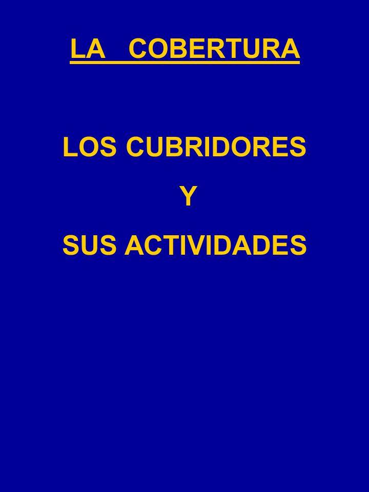 LA COBERTURA LOS CUBRIDORES Y SUS ACTIVIDADES