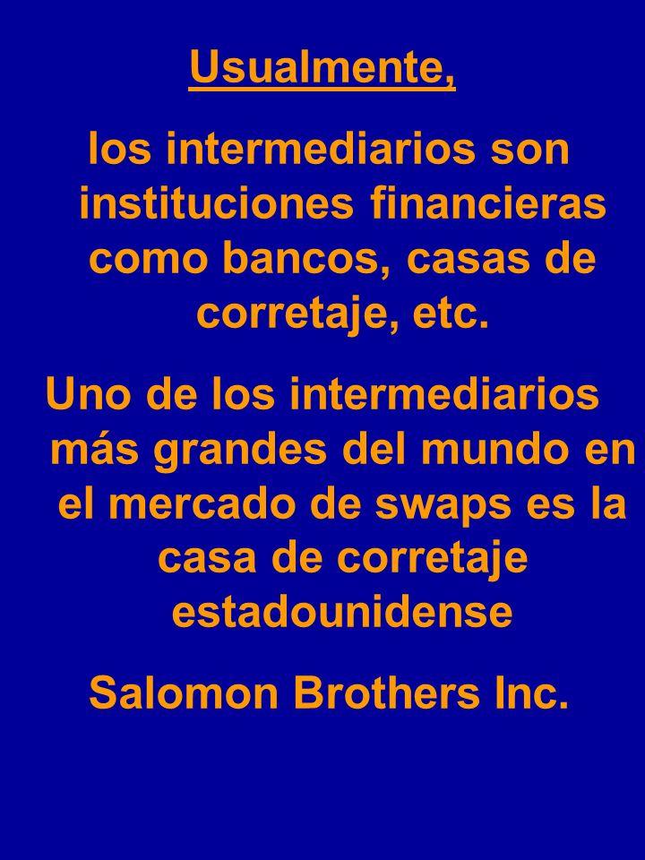 Usualmente, los intermediarios son instituciones financieras como bancos, casas de corretaje, etc.