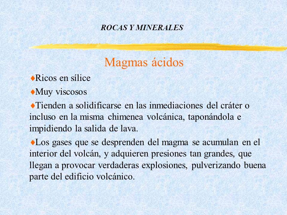 Magmas ácidos Ricos en sílice Muy viscosos