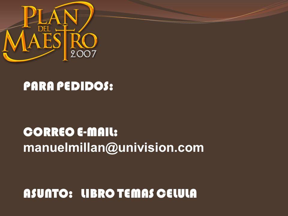 PARA PEDIDOS: CORREO E-MAIL: manuelmillan@univision.com ASUNTO: LIBRO TEMAS CELULA